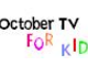 October TV for kids