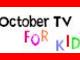 October TV for kids